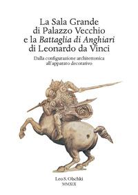 La Sala Grande di Palazzo Vecchio e la Battaglia di Anghiari di Leonardo da Vinci